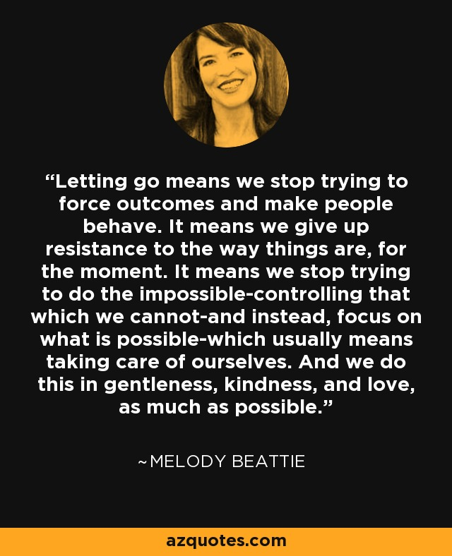 Rumi The Force Of Friendship: Melody Beattie Quote: Letting Go Means We Stop Trying To