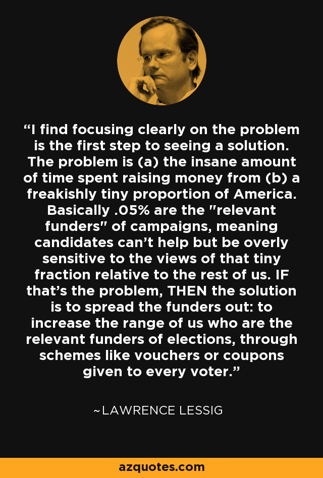 I find focusing clearly on the problem is the first step to seeing a solution. The problem is (a) the insane amount of time spent raising money from (b) a freakishly tiny proportion of America. Basically .05% are the