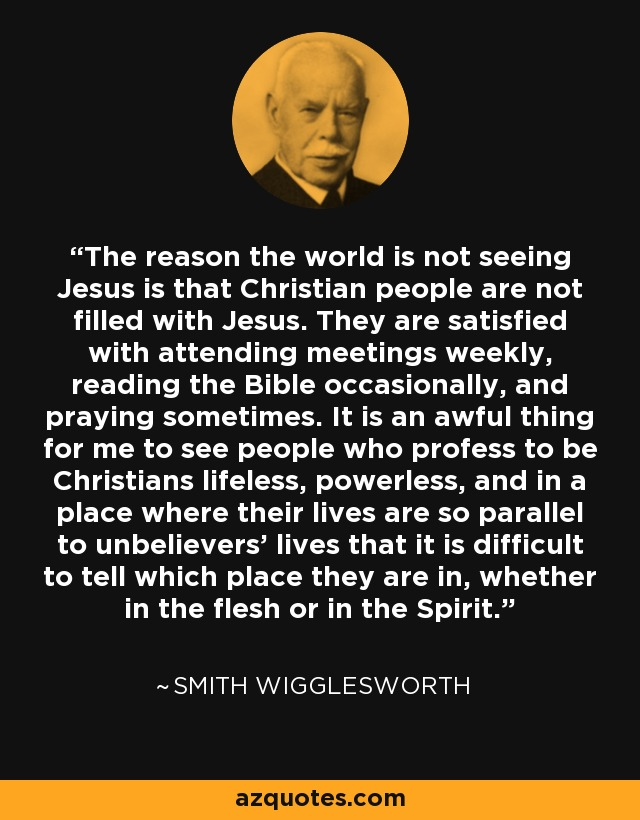 Smith Wigglesworth Quote The Reason The World Is Not Seeing Jesus Beauteous Smith Wigglesworth Quotes