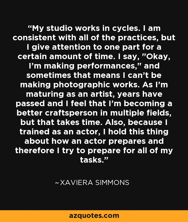 My studio works in cycles. I am consistent with all of the practices, but I give attention to one part for a certain amount of time. I say,
