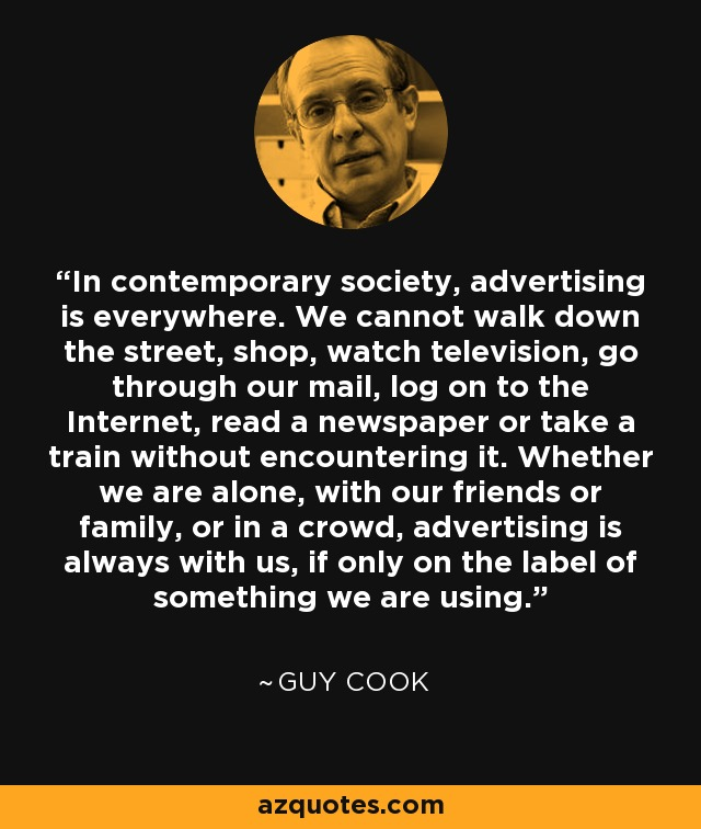 guy cook quote in contemporary society advertising is everywhere in contemporary society advertising is everywhere we cannot walk down the street shop