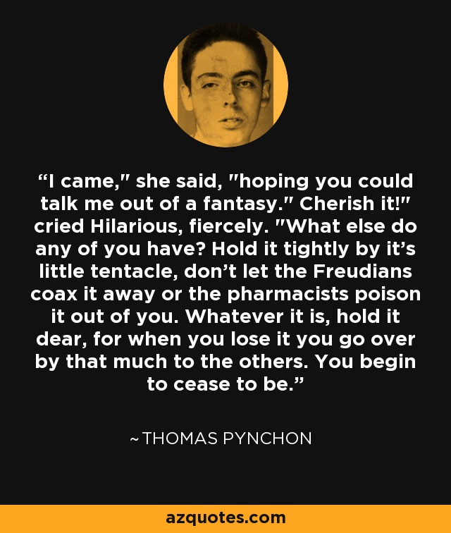 Thomas Pynchon quote: I came,