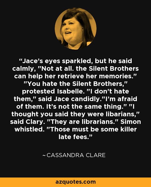 Jace's eyes sparkled, but he said calmly,