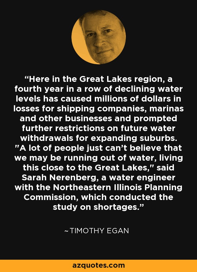 Here in the Great Lakes region, a fourth year in a row of declining water levels has caused millions of dollars in losses for shipping companies, marinas and other businesses and prompted further restrictions on future water withdrawals for expanding suburbs.