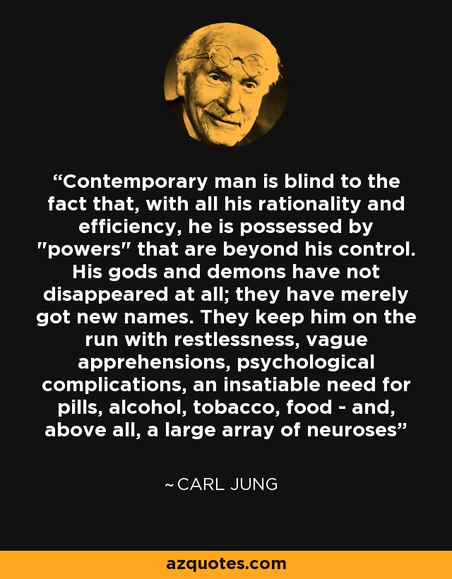 Contemporary man is blind to the fact that, with all his rationality and efficiency, he is possessed by