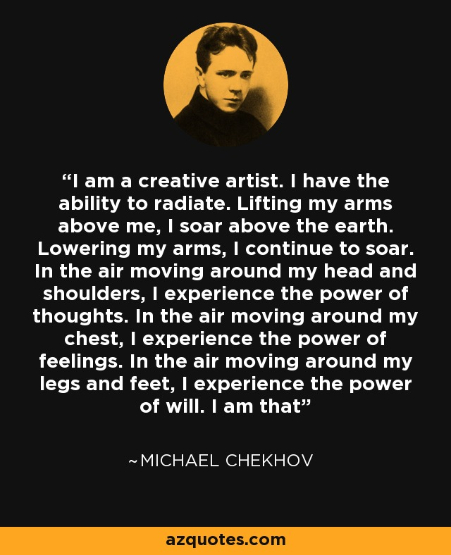 Quotes About People Who Notice: Michael Chekhov Quote: I Am A Creative Artist. I Have The