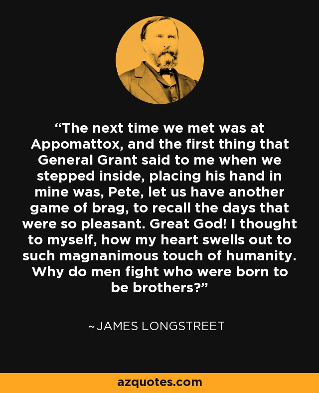 James Longstreet Quote The Next Time We Met Was At Appomattox And