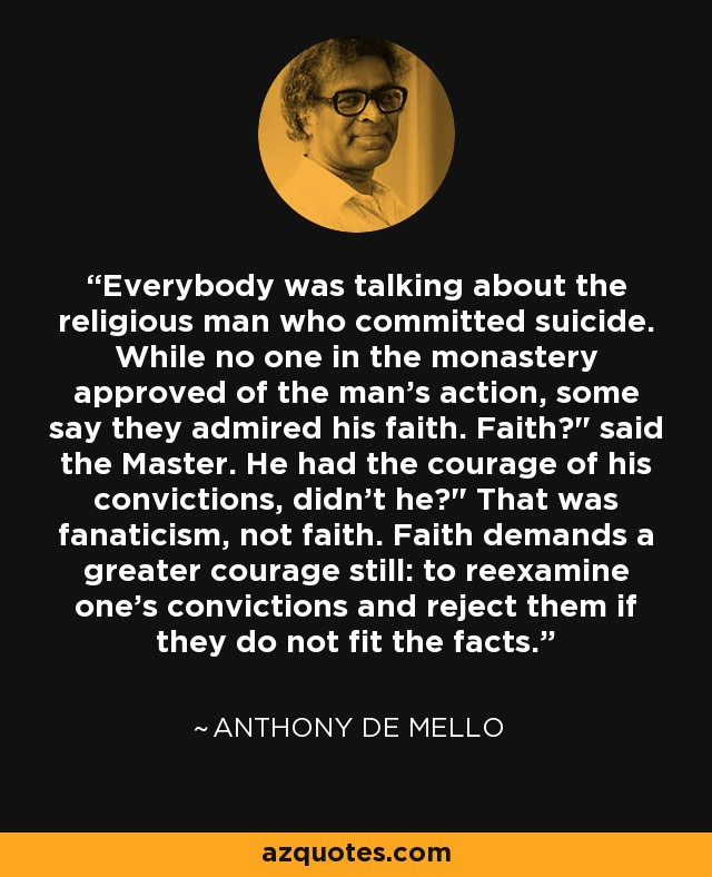 Everybody was talking about the religious man who committed suicide. While no one in the monastery approved of the man's action, some say they admired his faith. Faith?
