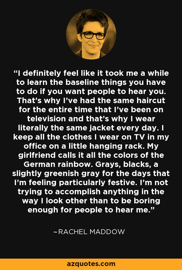 Rachel Maddow Quote I Definitely Feel Like It Took Me A While To