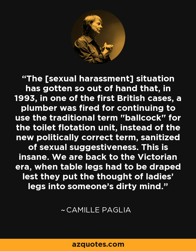The [sexual harassment] situation has gotten so out of hand that, in 1993, in one of the first British cases, a plumber was fired for continuing to use the traditional term