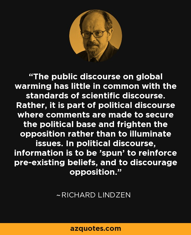 Richard Lindzen quote: The public discourse on global warming has little in  common...
