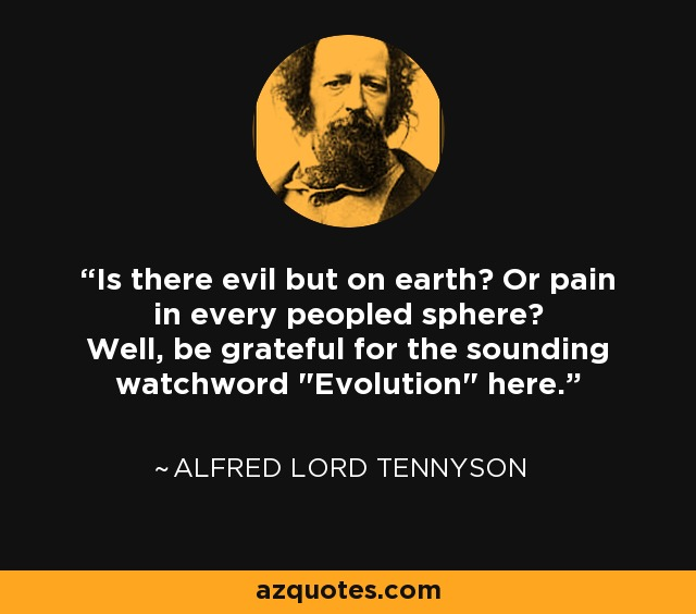 Is there evil but on earth? Or pain in every peopled sphere? Well, be grateful for the sounding watchword