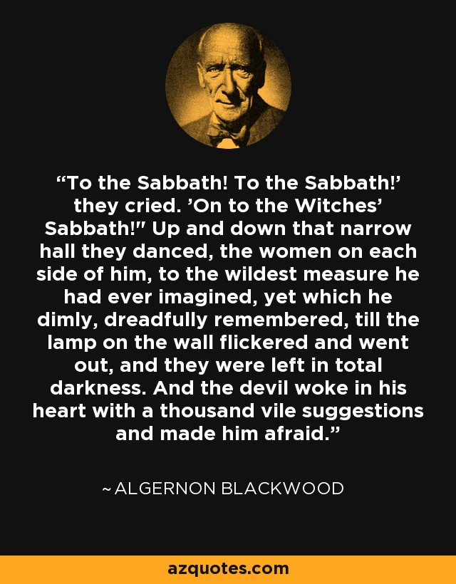To the Sabbath! To the Sabbath!' they cried. 'On to the Witches' Sabbath!