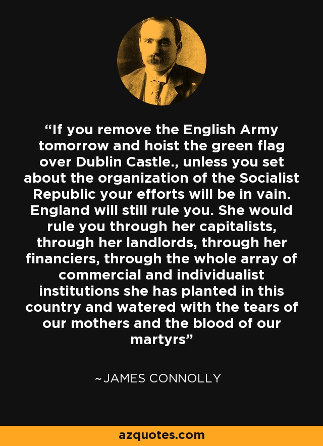 If You Do What You Like At Least One Person Will Be: James Connolly Quote: If You Remove The English Army