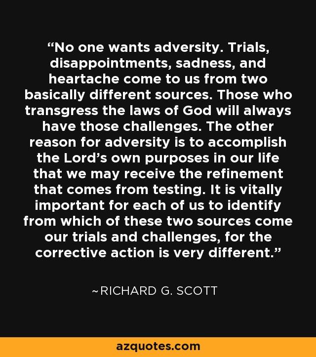 Richard G Scott Quote No One Wants Adversity Trials