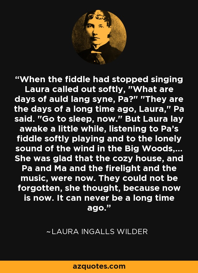 When the fiddle had stopped singing Laura called out softly,