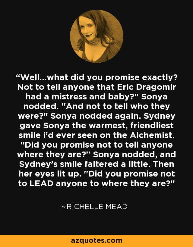 Well...what did you promise exactly? Not to tell anyone that Eric Dragomir had a mistress and baby?
