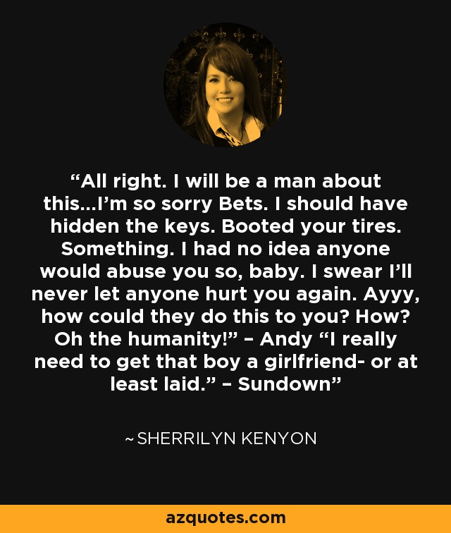 Sherrilyn Kenyon Quote All Right I Will Be A Man About Thisim So