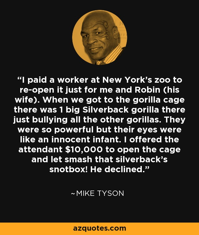 Mike Tyson Quotes: Mike Tyson Quote: I Paid A Worker At New York's Zoo To Re