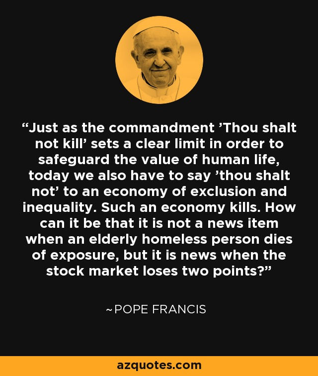 Pope Francis Quote Just As The Commandment Thou Shalt Not Kill