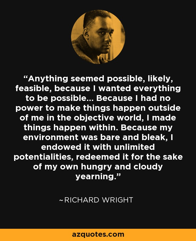 Richard Wright quote: Anything seemed possible, likely, feasible ...