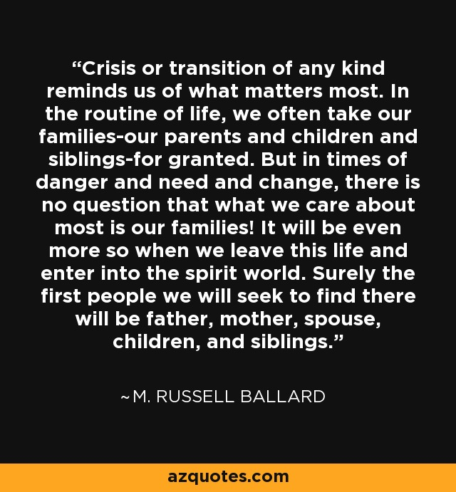 M Russell Ballard Quote Crisis Or Transition Of Any Kind Reminds