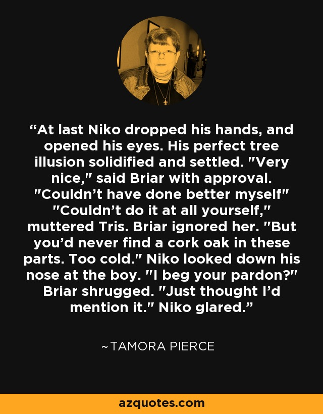 At last Niko dropped his hands, and opened his eyes. His perfect tree illusion solidified and settled.