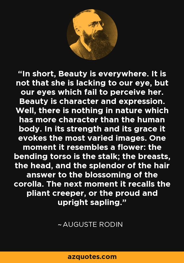 Auguste Rodin Quote In Short Beauty Is Everywhere It Is Not That