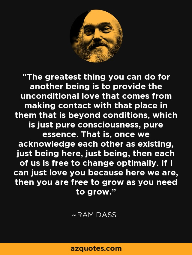 Ram Dass Quote The Greatest Thing You Can Do For Another Being Is