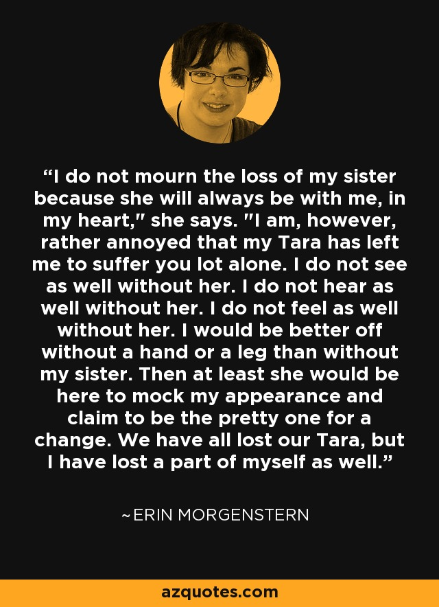 I do not mourn the loss of my sister because she will always be with me, in my heart,