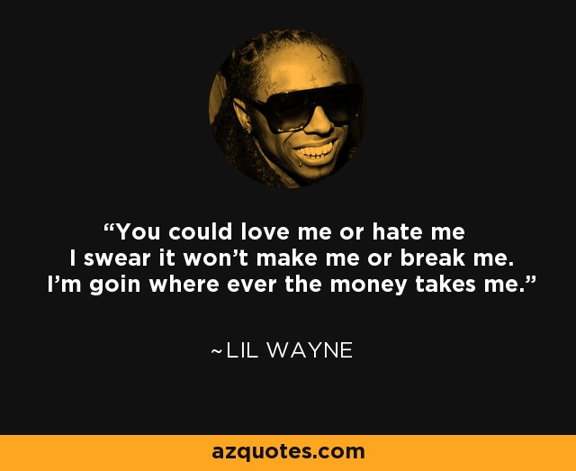 Lil Wayne Quote You Could Love Me Or Hate Me I Swear