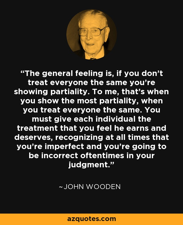 John Wooden Quotes On Love: John Wooden Quote: The General Feeling Is, If You Don't