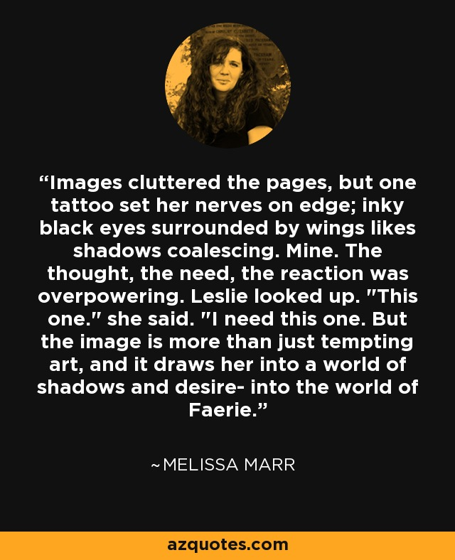 Images cluttered the pages, but one tattoo set her nerves on edge; inky black eyes surrounded by wings likes shadows coalescing. Mine. The thought, the need, the reaction was overpowering. Leslie looked up.