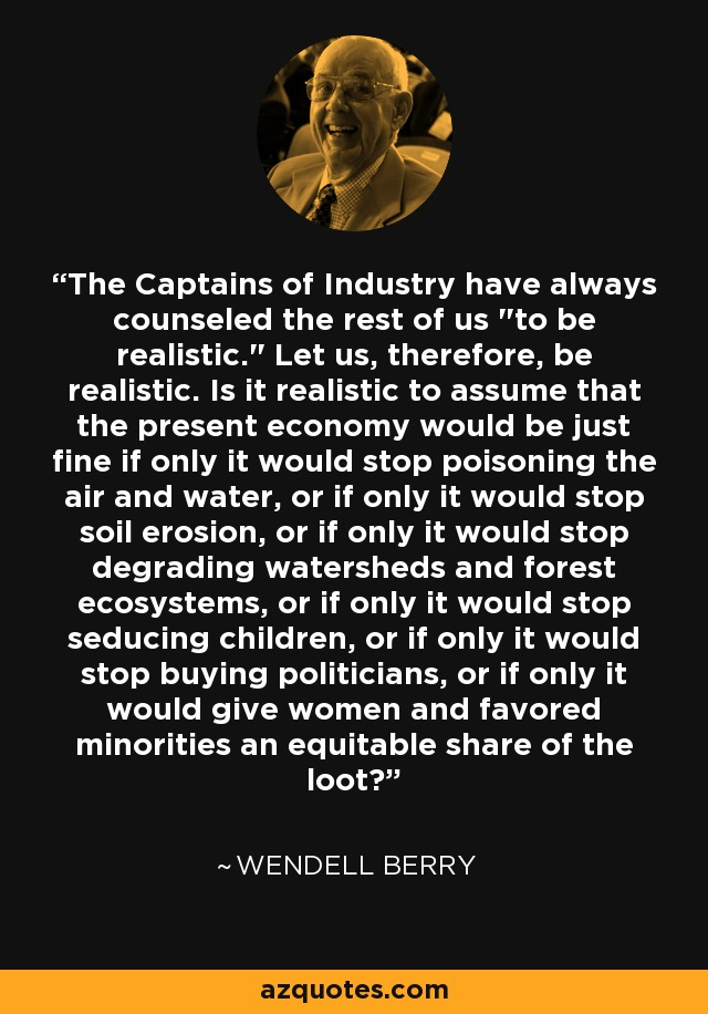 The Captains of Industry have always counseled the rest of us