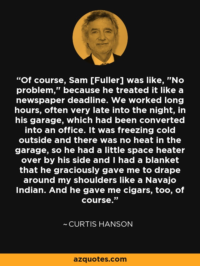Of course, Sam [Fuller] was like,