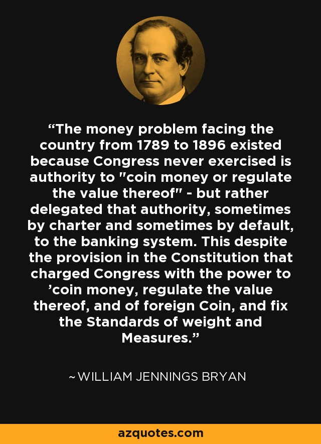 The money problem facing the country from 1789 to 1896 existed because Congress never exercised is authority to