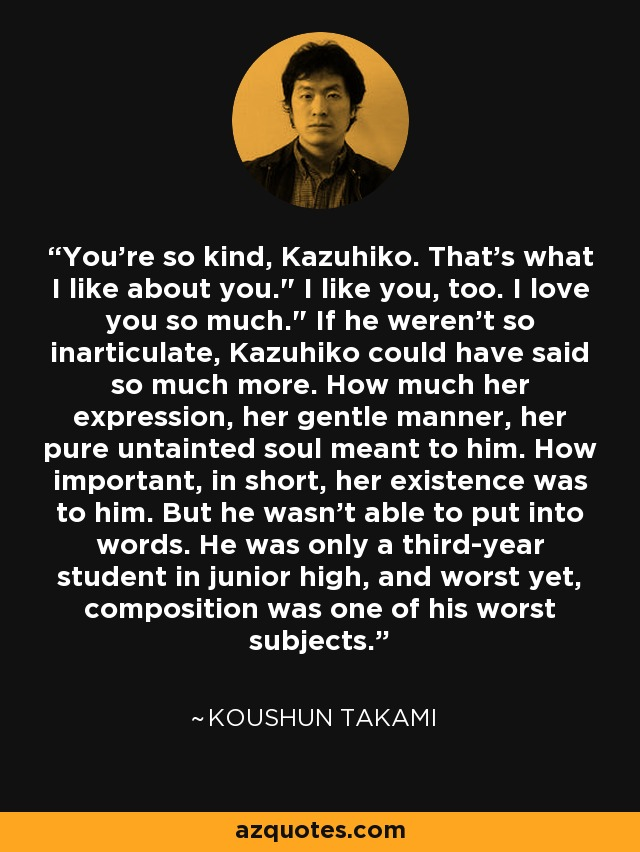 You're so kind, Kazuhiko. That's what I like about you.