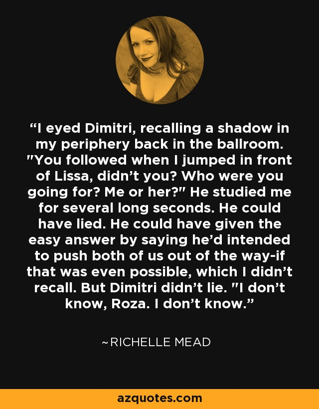 I eyed Dimitri, recalling a shadow in my periphery back in the ballroom.