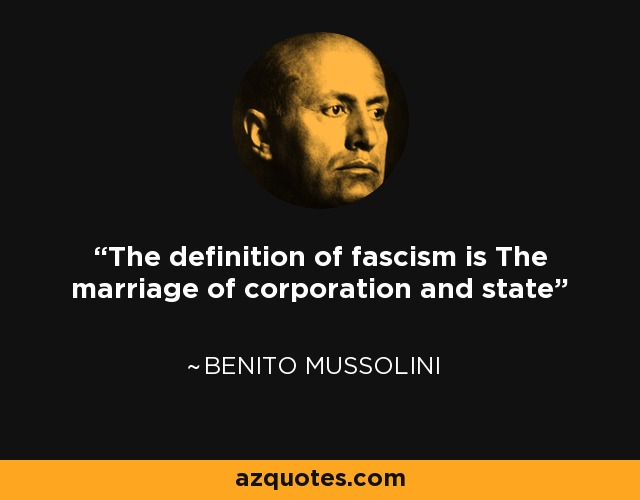 Quote: The definition of fascism is The marriage of
