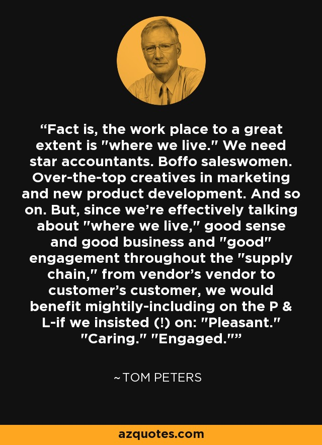 Fact is, the work place to a great extent is