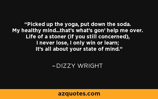 Dizzy Wright Quote Picked Up The Yoga Put Down The Soda My