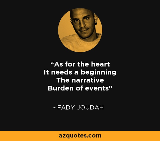 As for the heart It needs a beginning The narrative Burden of events - Fady Joudah