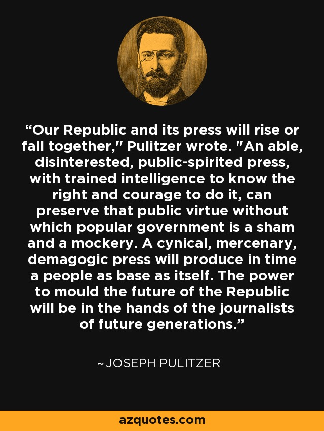 Our Republic and its press will rise or fall together,