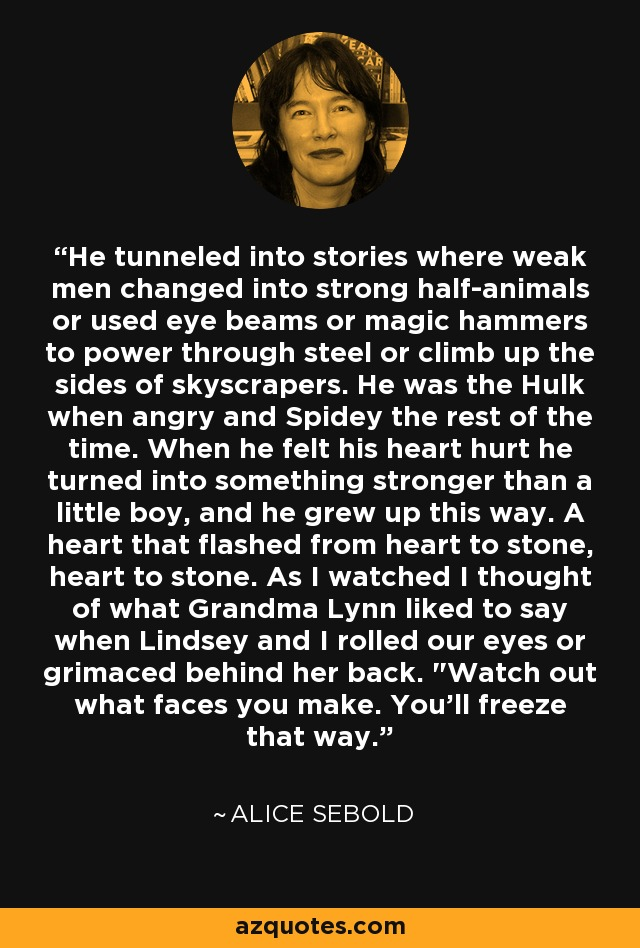 Alice Sebold quote: He tunneled into stories where weak men