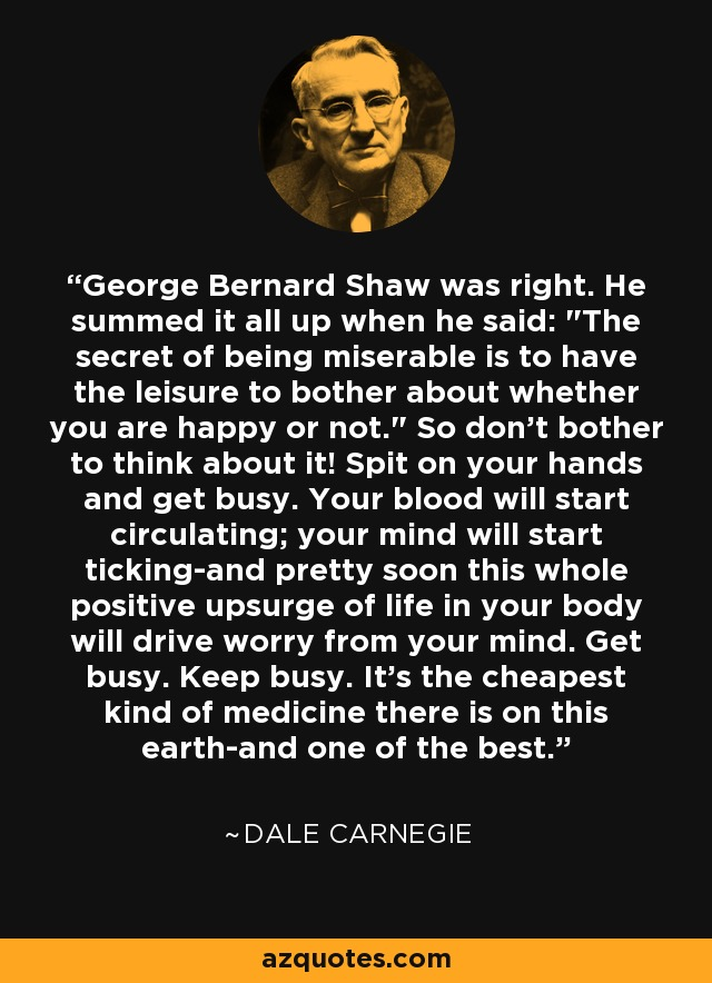 George Bernard Shaw was right. He summed it all up when he said: