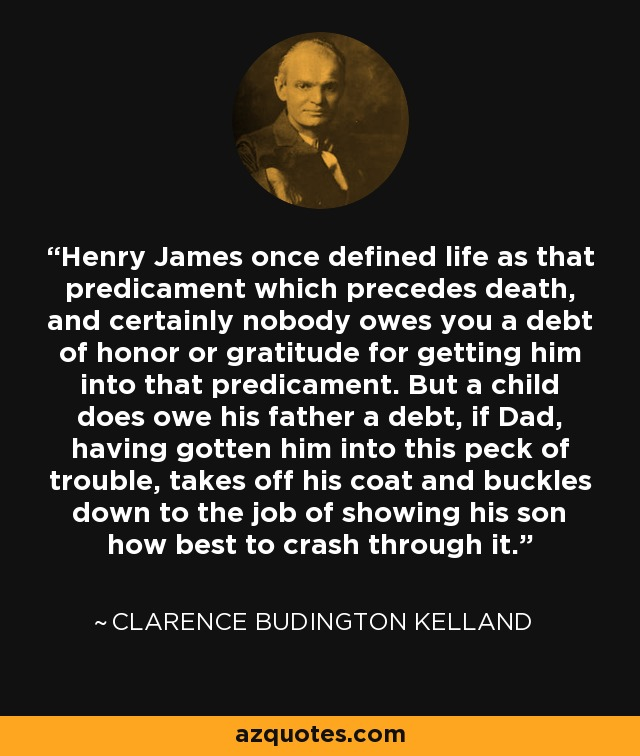 Clarence Budington Kelland quote: Henry James once defined life as ...