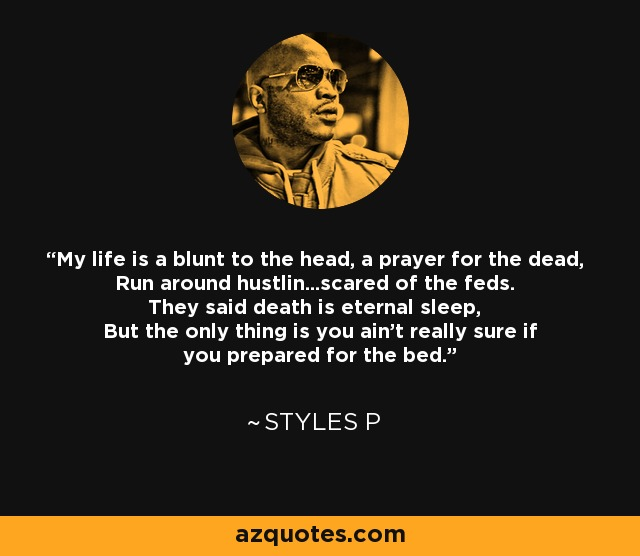 Styles P quote My life is a blunt to the head, a prayer
