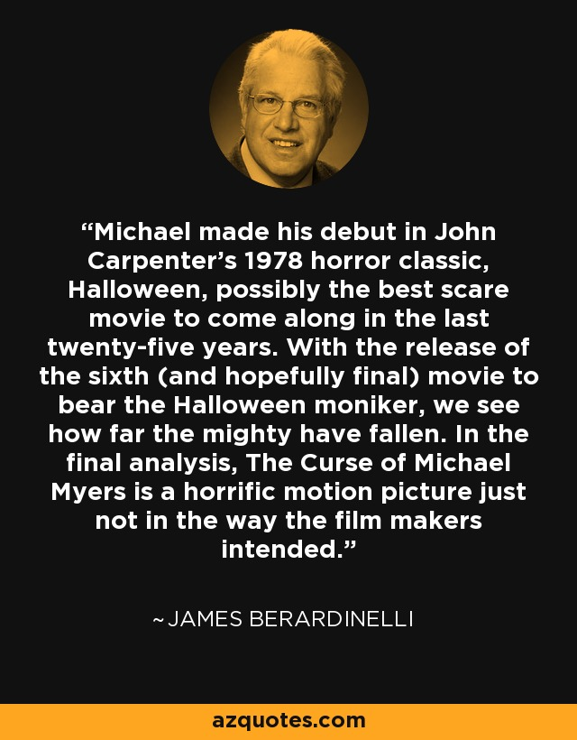 Michael made his debut in John Carpenter's 1978 horror classic, Halloween, possibly the best scare movie to come along in the last twenty-five years. With the release of the sixth (and hopefully final) movie to bear the Halloween moniker, we see how far the mighty have fallen. In the final analysis, The Curse of Michael Myers is a horrific motion picture just not in the way the film makers intended. - James Berardinelli
