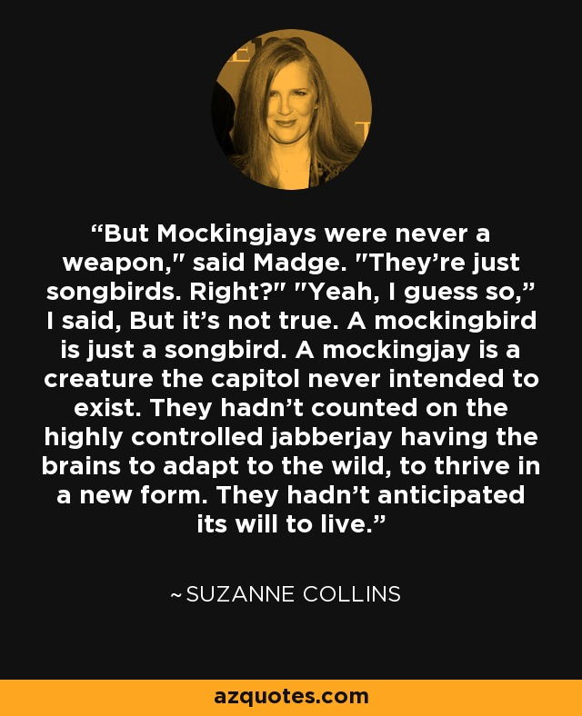 But Mockingjays were never a weapon,