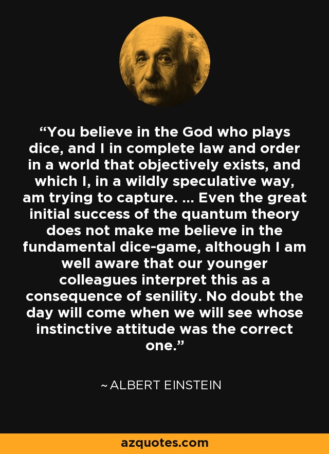 Albert Einstein Quote You Believe In The God Who Plays Dice And I